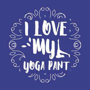 i love my yoga pant