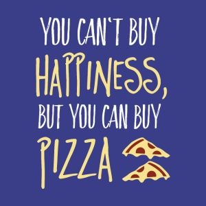 cant buy happiness but pizza