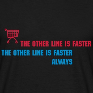 The Other Line is Faster - Männer T-Shirt