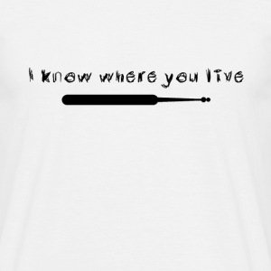 I know where you live - Men's T-Shirt