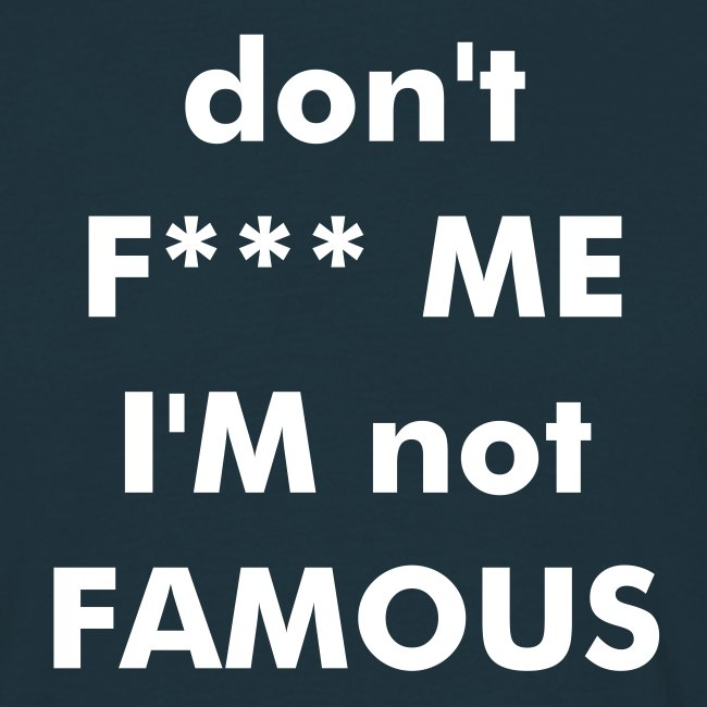 don't F*** ME i'm not FAMOUS