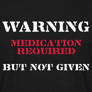 Warning: Medecation required - Men's T-Shirt