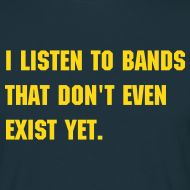 Design ~ I listen to bands that don't even exist yet