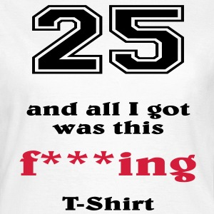 25 and all I got... T-shirts - Dame-T-shirt