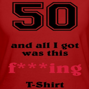 50 and all I got... Tee shirts - T-shirt Bio Femme