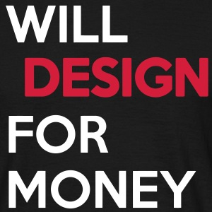 I will Design for Money T-Shirts - Männer T-Shirt