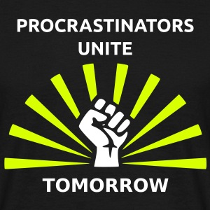 Procrastinators unite tomorrow T-Shirts - Männer T-Shirt