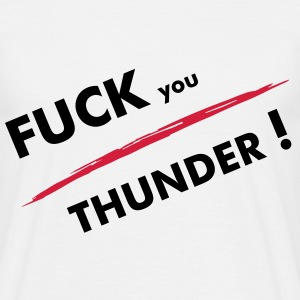 Fuck you Thunder - Männer T-Shirt