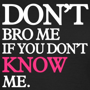 don't bro me if you don't know me T-Shirts - Women's T-Shirt