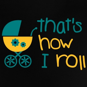 Baby - That's how I roll T-shirts - Baby T-shirt