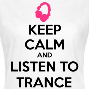 Keep Calm And Listen To Trance T-skjorter - T-skjorte for kvinner