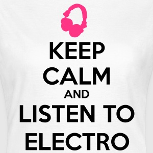 Keep Calm And Listen To Electro T-Shirts - Frauen T-Shirt