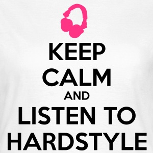Keep Calm And Listen To Hardstyle T-shirt - Maglietta da donna