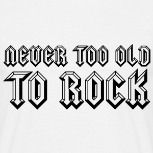Never Too Old To Rock T-Shirts - Männer T-Shirt
