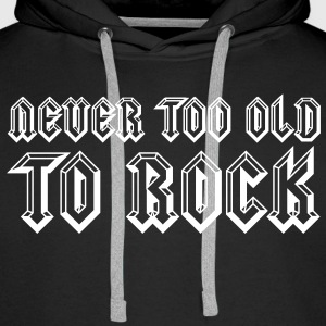 Never Too Old To Rock Hoodies & Sweatshirts - Men's Premium Hoodie