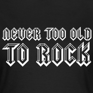 Never Too Old To Rock Tee shirts - T-shirt Femme