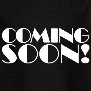 Coming Soon! Shirts - Kids' T-Shirt