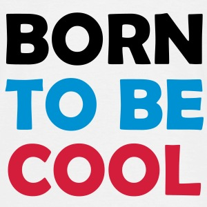 Born to be COOL ! T-shirts - Herre-T-shirt