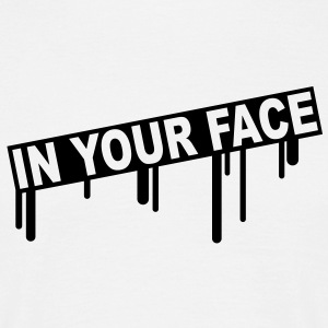 in_your_face_graffiti T-Shirts - Men's T-Shirt