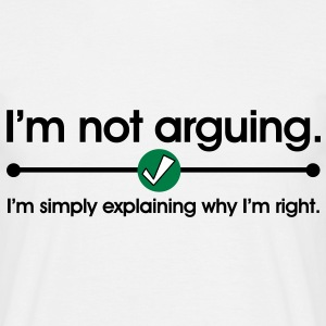Not Arguing T-shirts - Mannen T-shirt