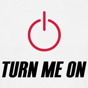 Turn me on - T-skjorte for menn