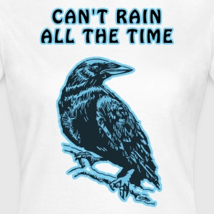 Crow - Can't Rain All The Time T-Shirts - Women's T-Shirt