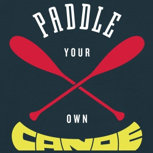 Paddle Your Own Canoe T-Shirts - Men's T-Shirt