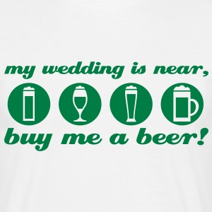 my wedding is near, buy me a beer stag night T-Shirts - Men's T-Shirt