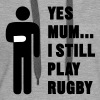 Yes Mum... I still play Rugby - Women's Premium Hoodie