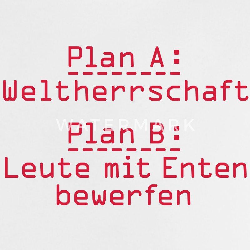 plan a plan b weltherrschaft leute mit enten bewerfen spr che lustiges witziges www. Black Bedroom Furniture Sets. Home Design Ideas