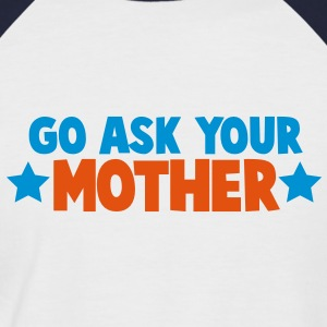 GO ASK YOUR MOTHER cute daddy family shirt design T-Shirts - Men's Baseball T-Shirt