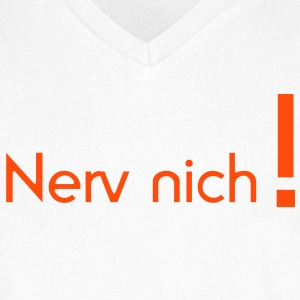 Nerve is not! that excite nerves, irritate harass, get on your nerves, long sleeve shirts - Men's V-Neck T-Shirt