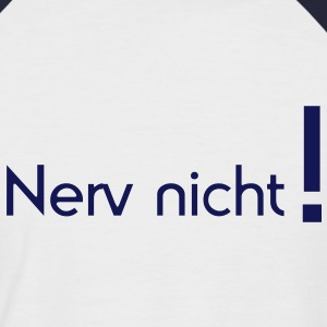 Nerve is not! that excite nerves, irritate harass, get on your nerves, long sleeve shirts - Men's Baseball T-Shirt