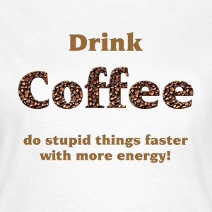 drink coffee T-shirts - Dame-T-shirt