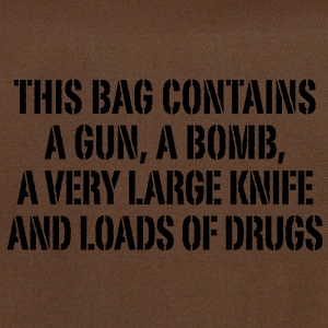 this bag contains a gun a bomb a very large knife and loads of drugs Taschen - Umhängetasche