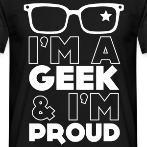 I'm a Geek and I'm Proud - Tee shirt Homme