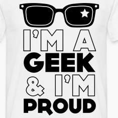 I'm a geek and I'm Proud T-Shirts