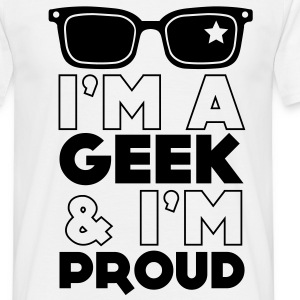 I'm a geek and I'm Proud T-Shirts - Men's T-Shirt