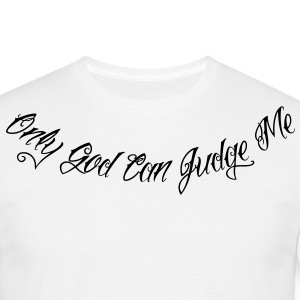 Only God Can Judge Me T-Shirts - Men's T-Shirt