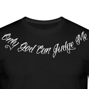 Only God Can Judge Me - Männer T-Shirt