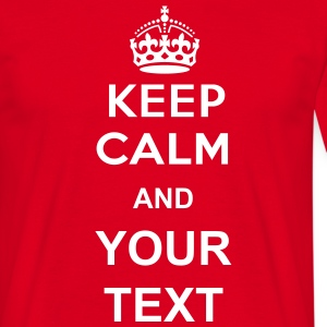 keep calm and your text here - Maglietta da uomo