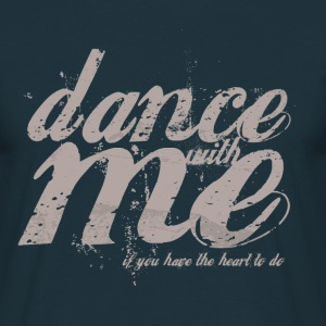 dance with me  - Mannen T-shirt