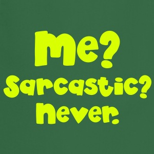Me? SARCASTIC? Never...   Aprons - Cooking Apron