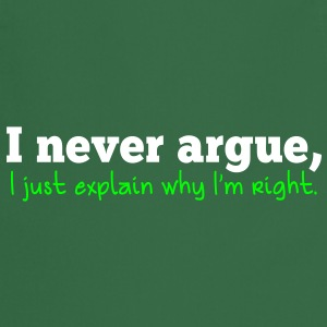 I NEVER ARGUE , I just explain why I'm RIGHT!  Aprons - Cooking Apron