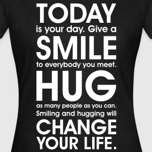 Today is your day. Love, Smile, Hug, Change your life. free hugs T-shirts - T-shirt dam