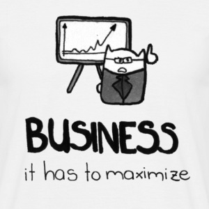 Business - It has to maximize - Männer T-Shirt