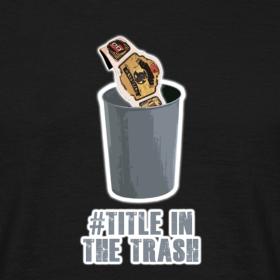 Design ~ #TitleInTheTrash T-Shirt