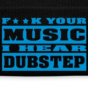 F**K YOUR MUSIC I HEAR DUBSTEP Caps & Mützen - Wintermütze