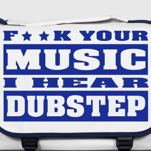 F ** K YOUR MUSIC I HEAR DUBSTEP Borse - Tracolla