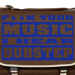 F ** K YOUR MUSIC I HEAR DUBSTEP Bags  - Shoulder Bag
